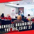 BENGKEL BRANDING & THE BIZ (SIRI-2)