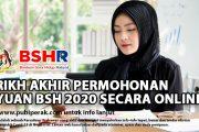 TARIKH AKHIR PERMOHONAN RAYUAN BSH 2020 SECARA ONLINE