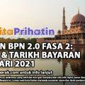 SEMAKAN BPN 2.0 FASA 2: JUMLAH & TARIKH BAYARAN 21 JANUARI 2021