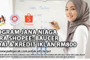 PROGRAM JANA NIAGA MARA SHOPEE: BAUCER KEDAI & KREDIT IKLAN RM800