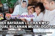 TARIKH BAYARAN i-CITRA KWSP (JADUAL BULANAN MULAI OGOS 2021)
