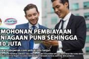 PERMOHONAN PEMBIAYAAN PERNIAGAAN PUNB SEHINGGA RM10 JUTA