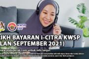 TARIKH BAYARAN i-CITRA KWSP (BULAN SEPTEMBER 2021)