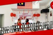 SAMBUTAN BULAN KEMERDEKAAN DAN ULANG TAHUN KE-3 J&T EXPRESS MALAYSIA